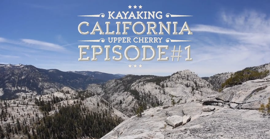 Kayaking California - Episode 1 Upper Cherry