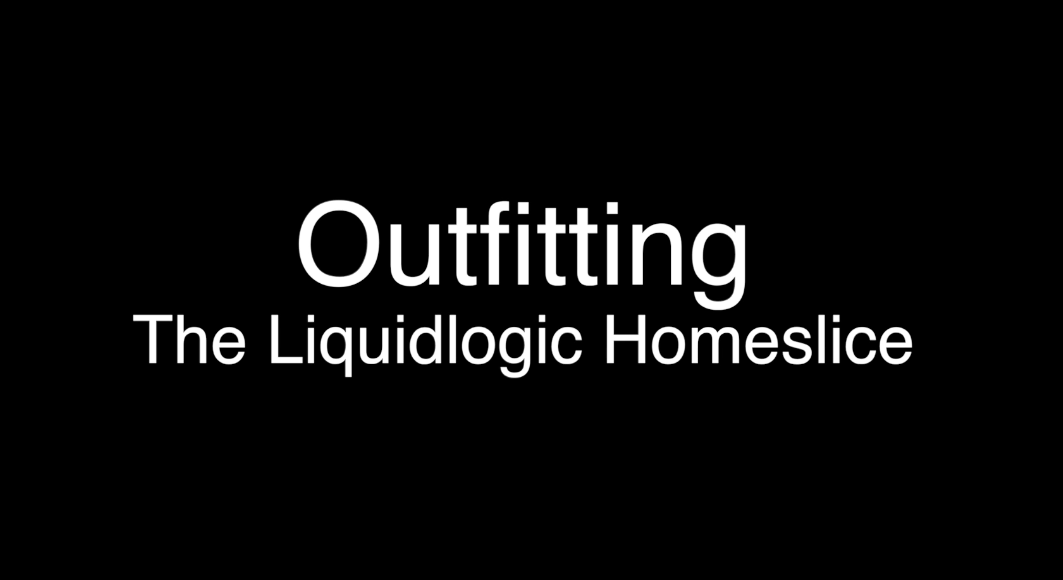 Outfitting The Liquidlogic Homeslice